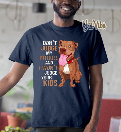 Don't judge my pitbull and I won't judge your kids t shirt