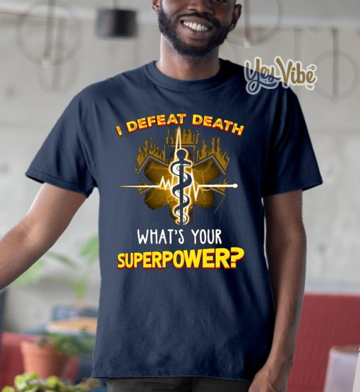 I defeat death what's your superpower t shirt