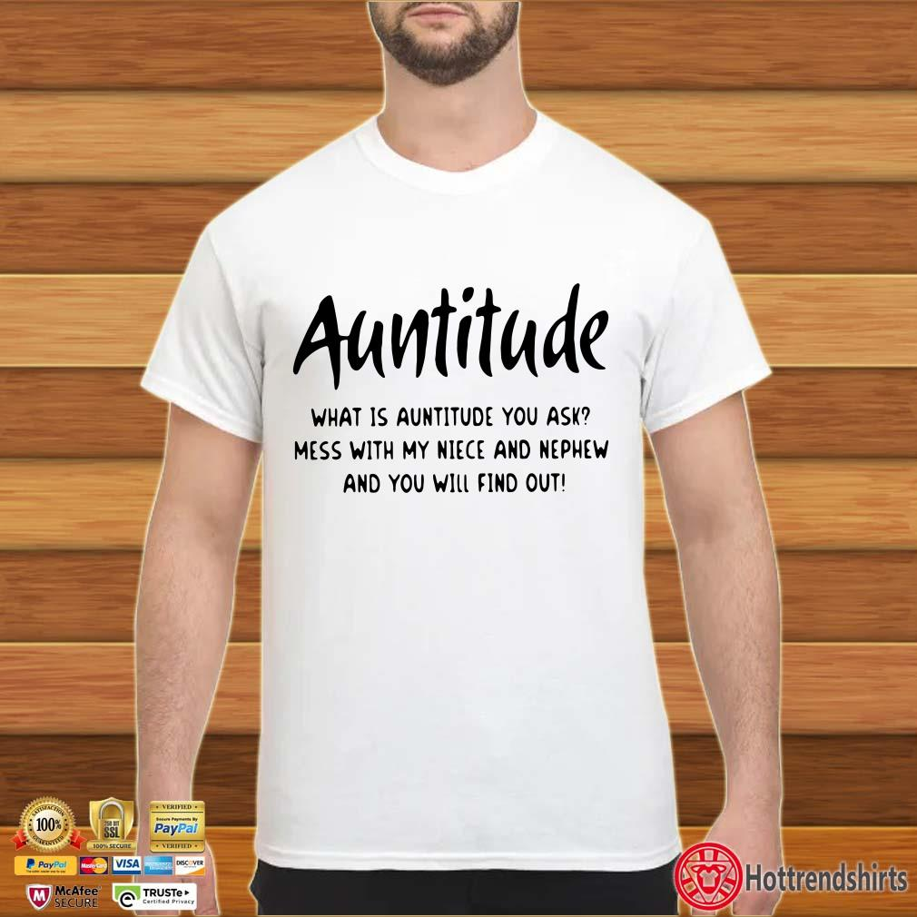 Auntitude what is auntitude you ask shirt