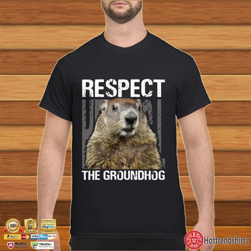Respect The Groundhog Happy Groundhog Day Shirt