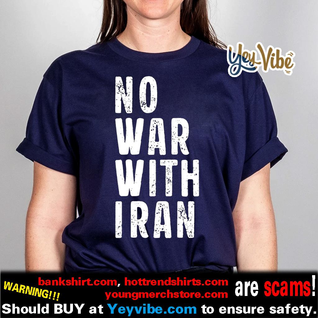 NoWarWithIran No War With Iran shirts