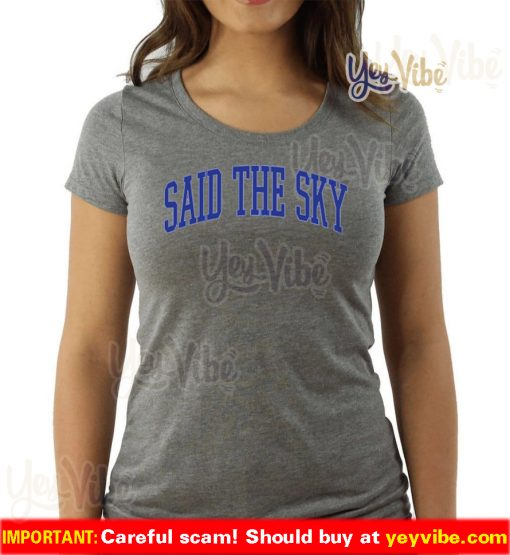 Said the sky merch t shirt