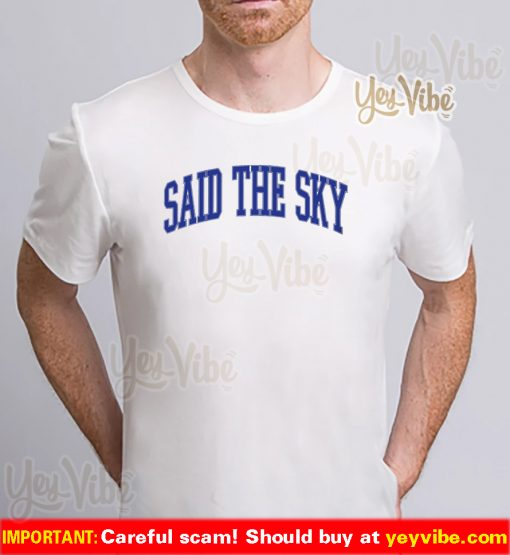 Said the sky merch t shirts