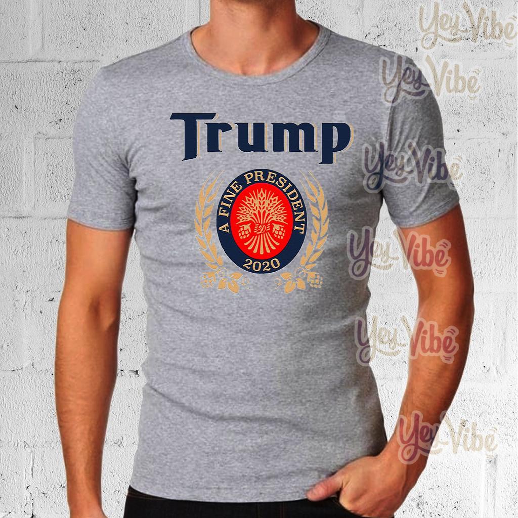 Trump A Fine President 2020 Miller Lite tee shirts