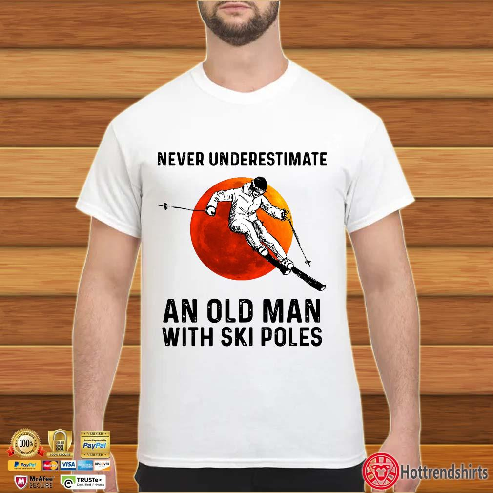Never Underestimate An Old Man With Ski Poles Official Shirt