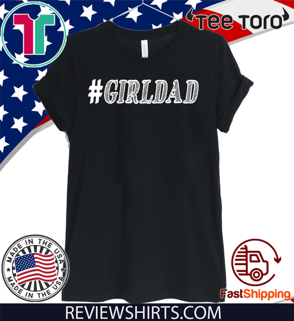 GIRL DAD #GIRLDAD GIFT FOR DAUGHTERS AND DADS Premium Shirts