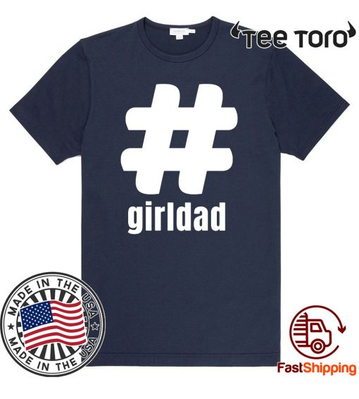#girldad Girl Dad Father of Girls Limited Edition T-Shirt
