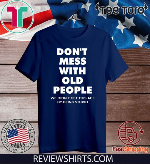 don't mess with old people for Father's Day Official T-Shirt