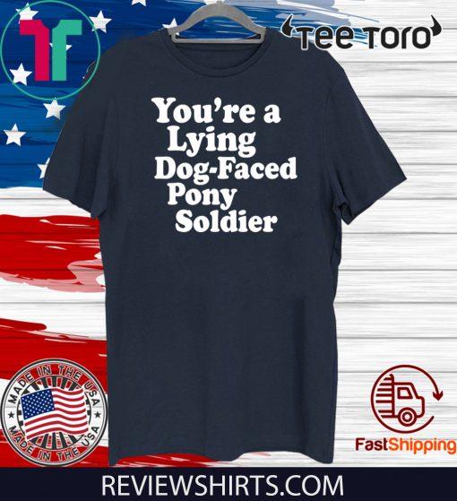 You're a Lying Dog-Faced Pony Soldier Joe Biden Meme Joke Shirt