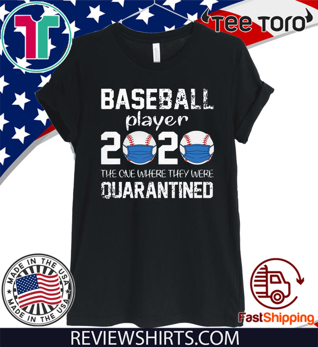 Baseball player 2020 the one where we were quarantined T-Shirt