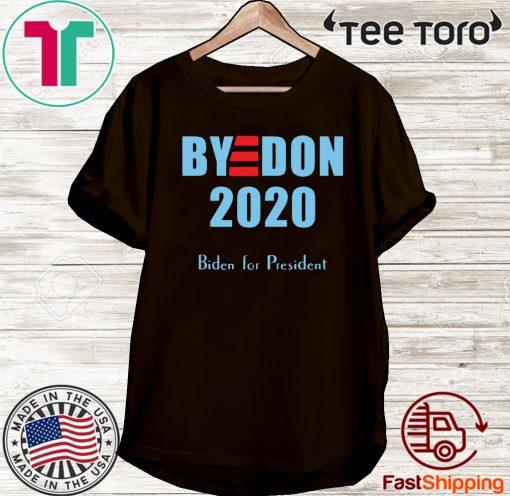 BYE DON Joe Biden for President 2020 hot T-Shirt