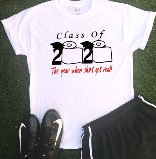 2020 Class of The year when shit got real Tee Shirt
