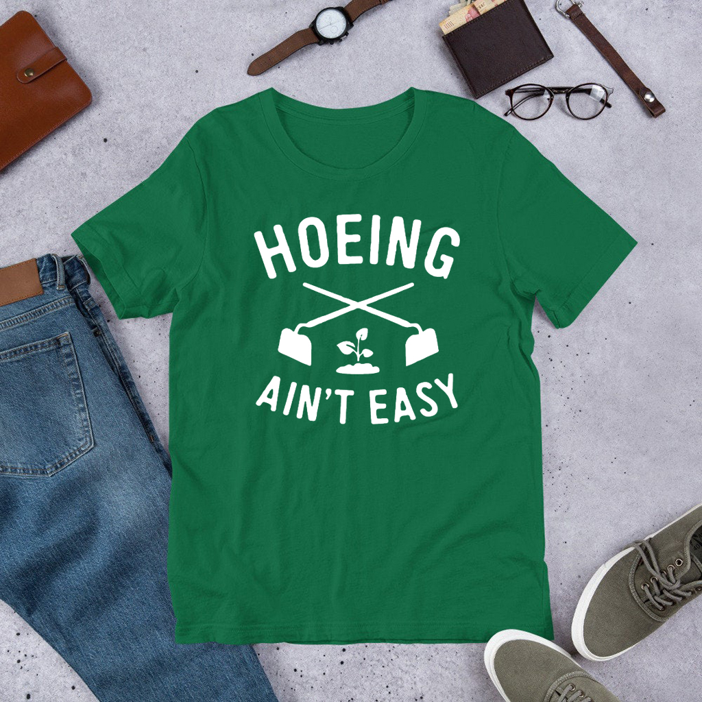 Hoeing Ain't Easy Gardening For T-Shirt