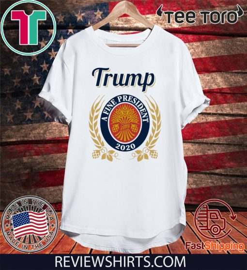 Trump 2020 A Fine President For T-Shirt