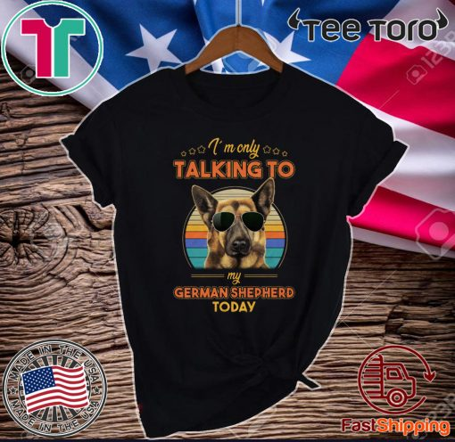 I'm Only Talking To My German Shepherd Today Official T-Shirt