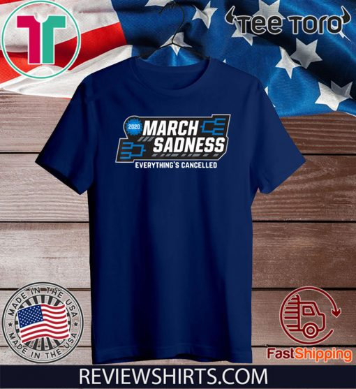 2020 March Sadness Everythings Cancelled T-Shirt