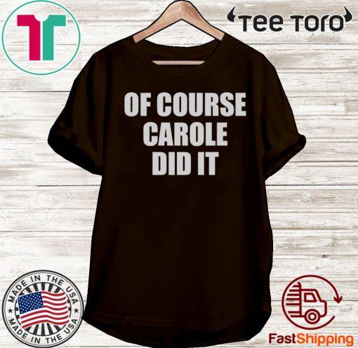 Of Course Carole Did It Joe Exotic 2020 T-Shirt