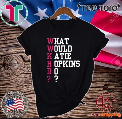 What Would Katie Hopkins Do For T-Shirt