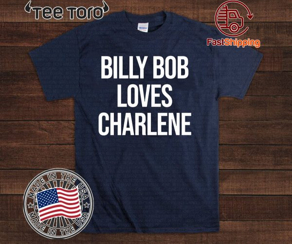 2020 Billy Bob Loves Charlene Shirt