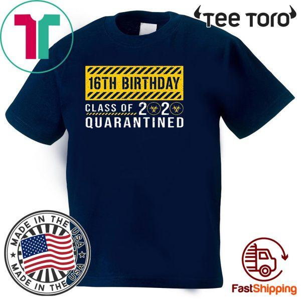 16th Birthday Class of 2020 Quarantined Shirts