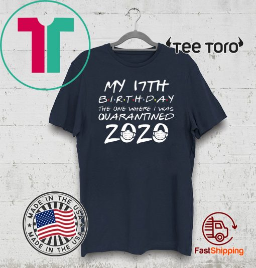 17th Birthday Shirt - The One Where I Was Quarantined Birthday 2020 T-Shirt
