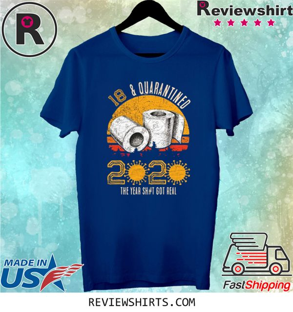 18 and Quarantined 2020 The Year Sh#t Got Real Born in 2002 Vintage Birthday Social Distancing Bday Top Birthday Gift Tee Shirt
