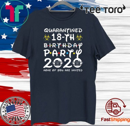 18Th Birthday Shirt - 18th Birthday Party 2020 None of You are Invited Shirt Social Distancing T Shirt