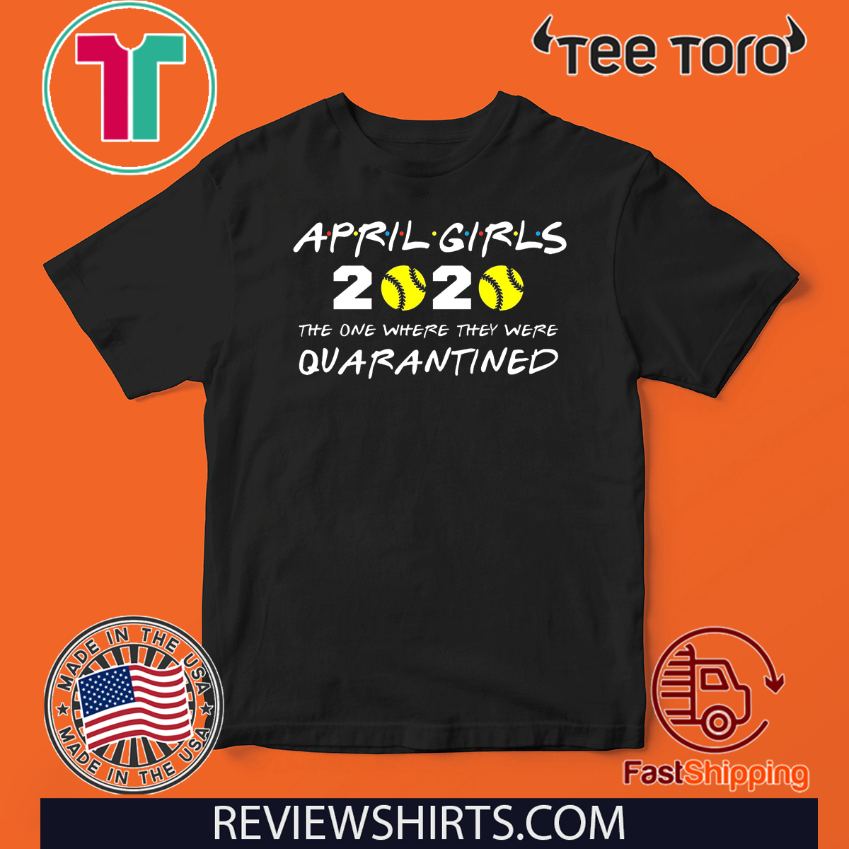 April Girls 2020 The One Where They Were Quarantined Shirt - Friends Inspired Softball Players 2020 The One Where They Were Quarantined TShirt - I Celebrate My Birthday In Quarantine Shirt T-Shirt