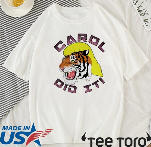 Carol did it Tee Shirt Tiger King