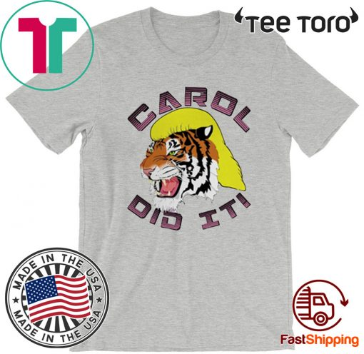Carol did it Tee Shirt Tiger King
