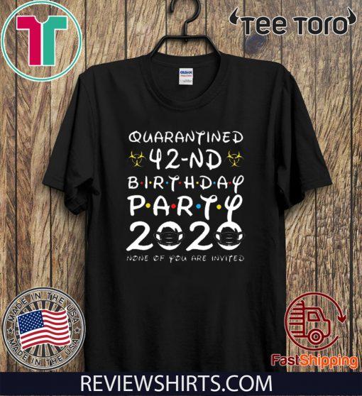 Happy Birthday 2020 The One Where I was Quarantined Funny Quarantine Shirt 42nd Birthday Shirt