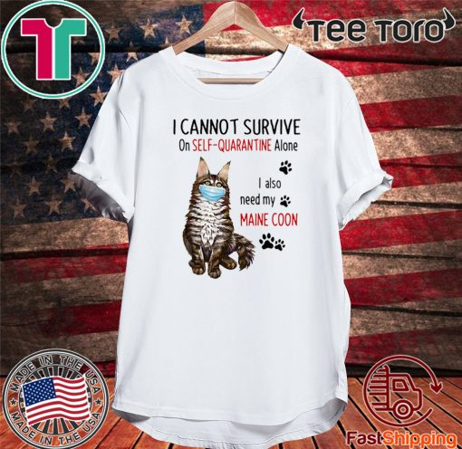 I CANNOT SURVIVE ON SELF-QUARANTINE ALONE I ALSO NEED MY MAINE COON MASK CAT PAW 2020 T-SHIRT