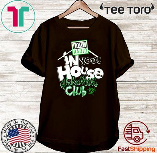Idiot Radio In Your House Quarantine Club Tee Shirts