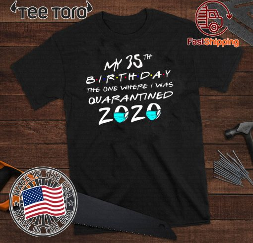 My 35th The One Where I Was Quarantined 2020 Toilet Paper T-Shirt