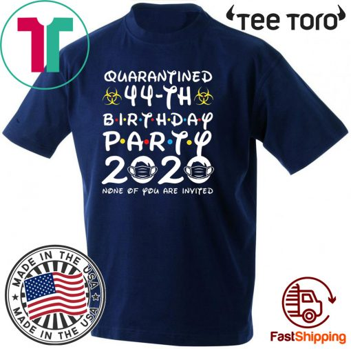 44th Birthday Party 2020 None of You are Invited Shirt Social Distancing T Shirt