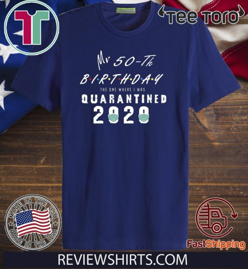 Quarantined 50th Birthday Tee Shirt - My 50 th Brithday The one Where i was quarantined Shirt