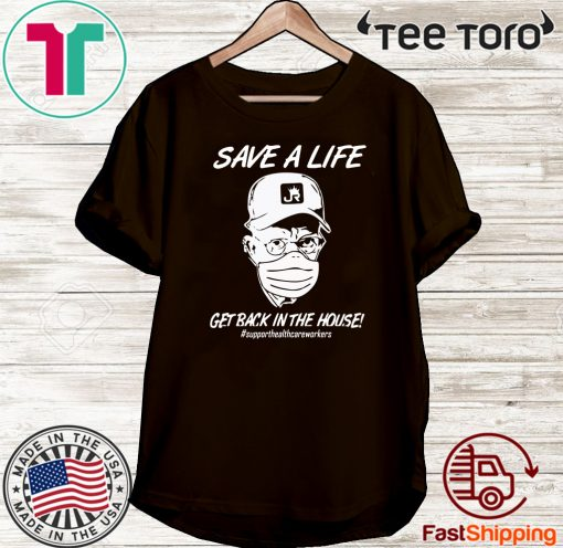 Save a life get back in the house T Shirt