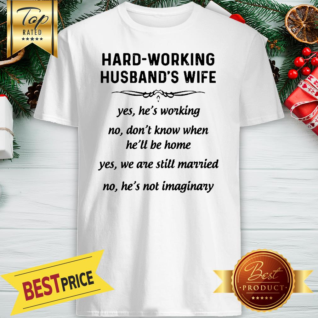 Hard-working Husbands Wife Yes Hes Working Shirt