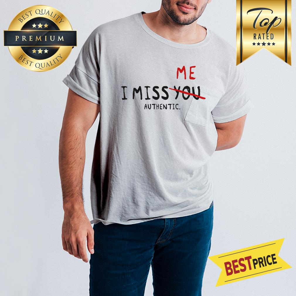 I Miss Me Not You Authentic Shirt