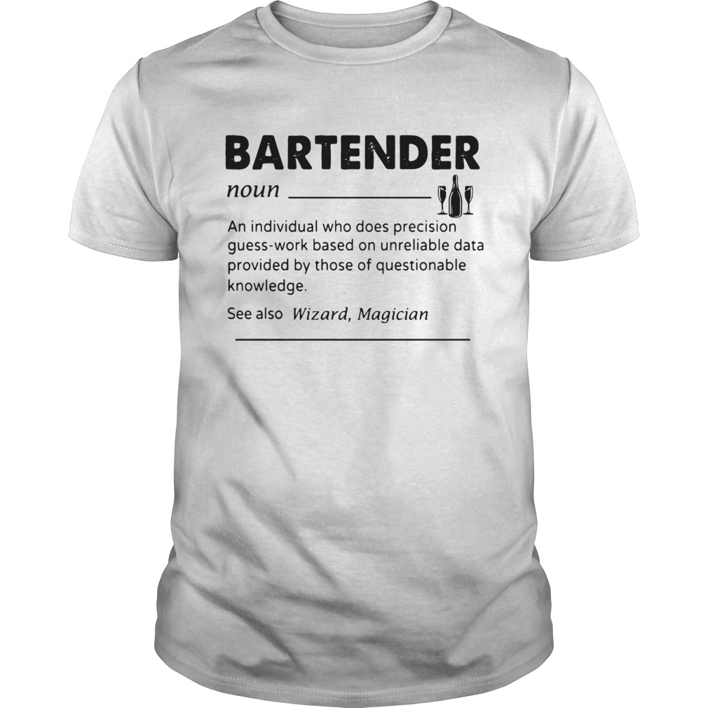 Bartender Noun An Individual Who Does Precision GuessWork Based On Unreliable Data Provided By Tho Unisex
