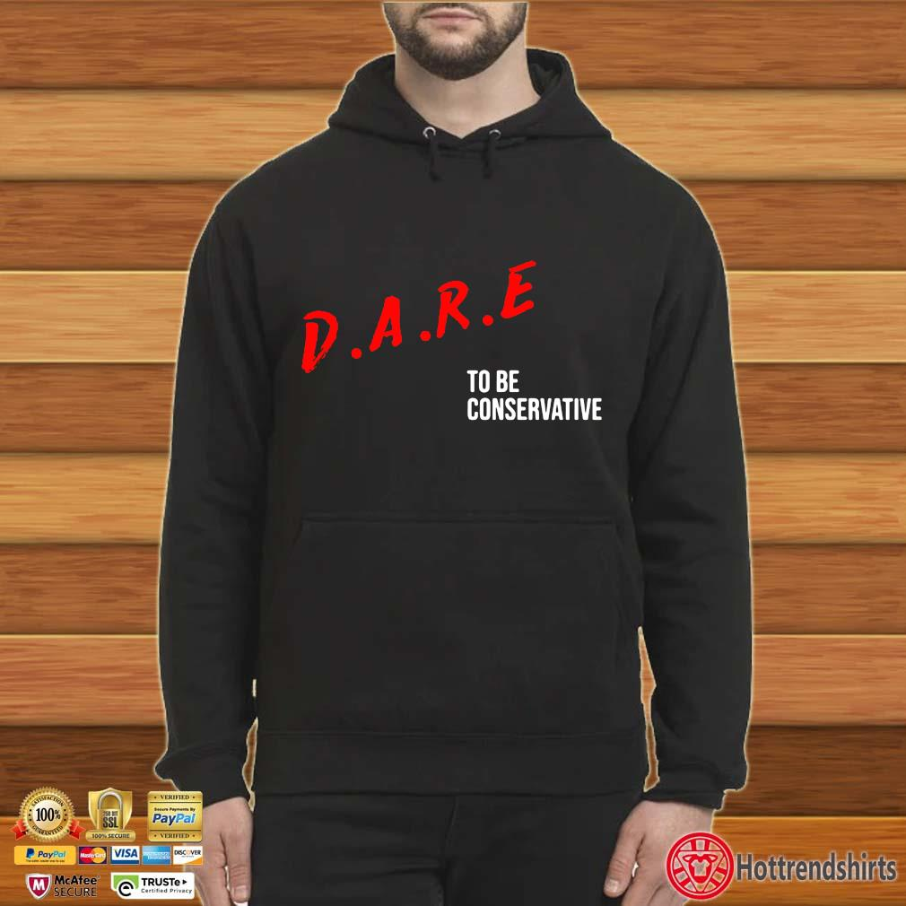 Dare To Be Conservative Shirt Hoodie