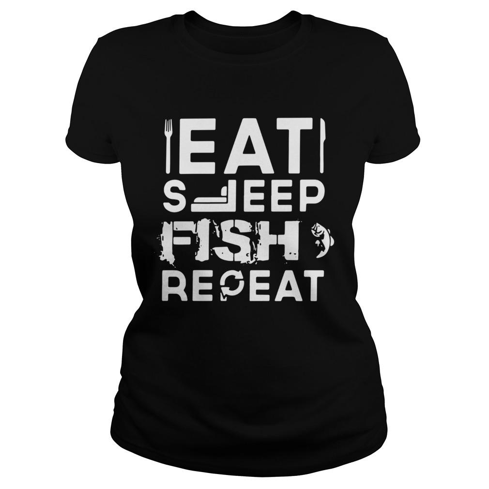 Eat Sleep Fish Repeat  Classic Ladies