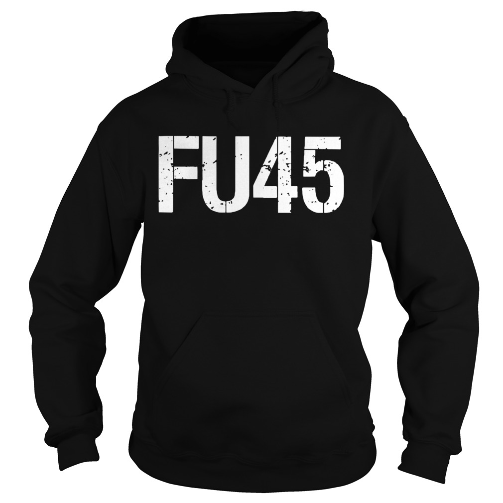 FU45 Anti Donald Trump  Hoodie