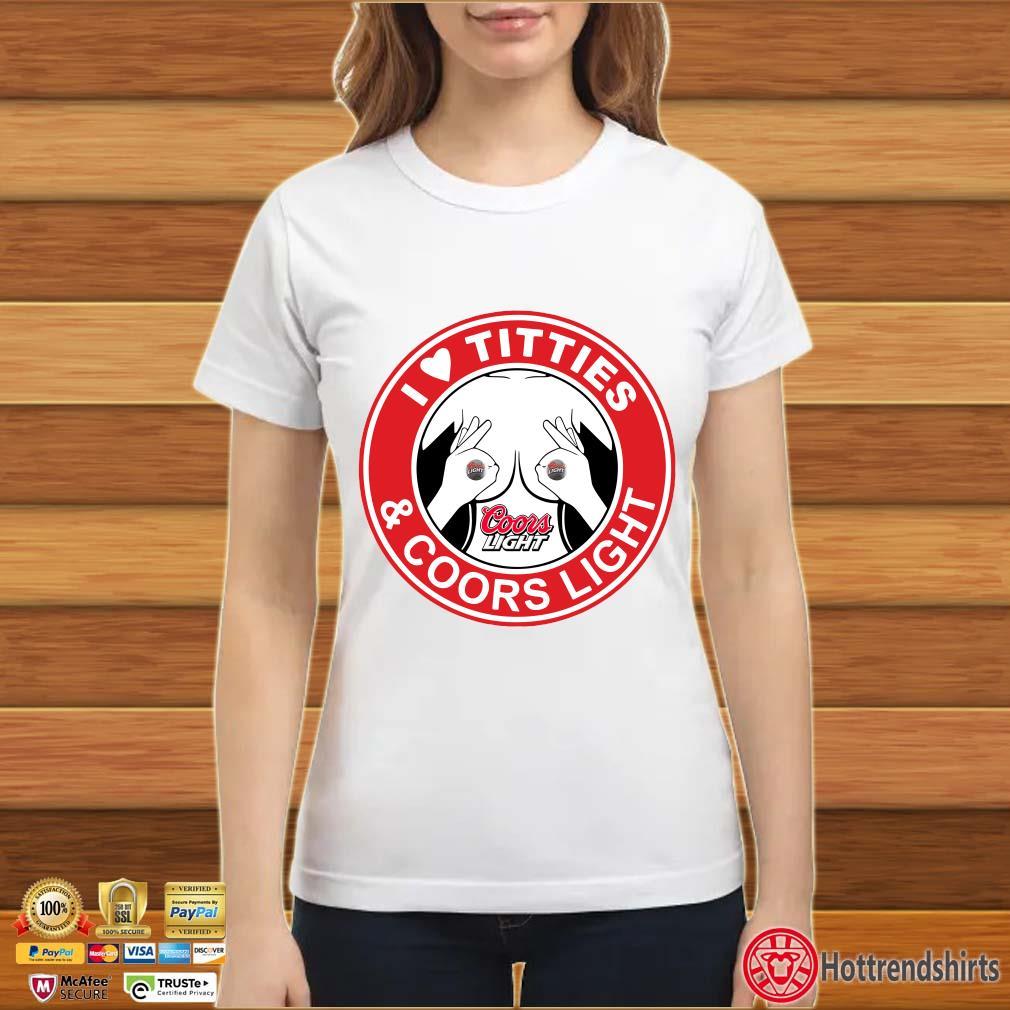 I Love Titties And Coors Light Shirt ladies trang