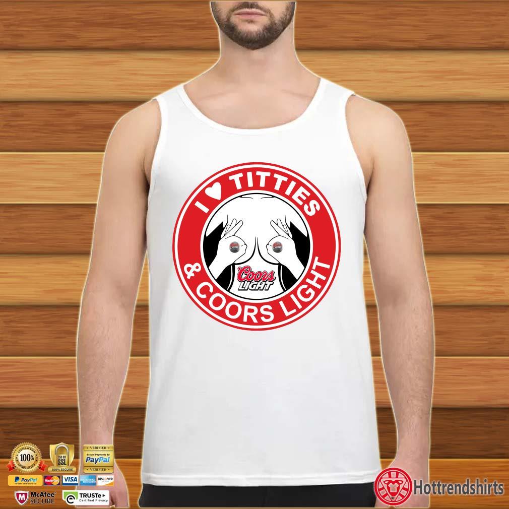 I Love Titties And Coors Light Shirt tank top trang