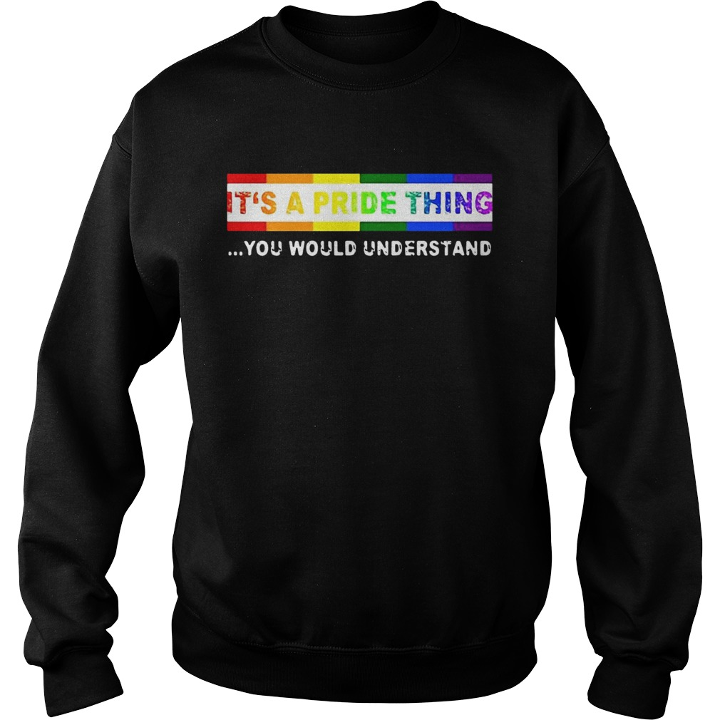 LGBT Its A PRIDE Thing You Would Understand  Sweatshirt