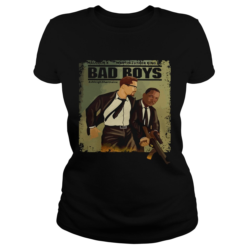 Malcolm X Martin Luther King Bad Boys  Classic Ladies