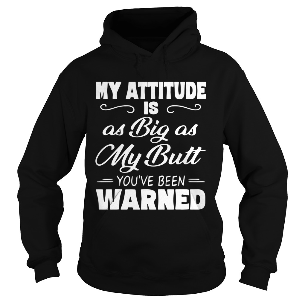 My Attitude Is A Big As My Butt Youve Been Warned  Hoodie
