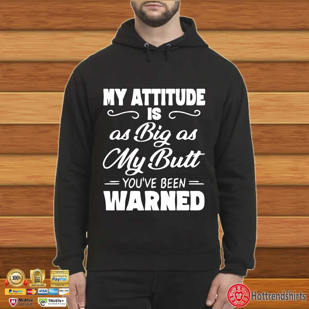 My Attitude Is As Big As My Butt You're Been Warned Shirt Hoodie