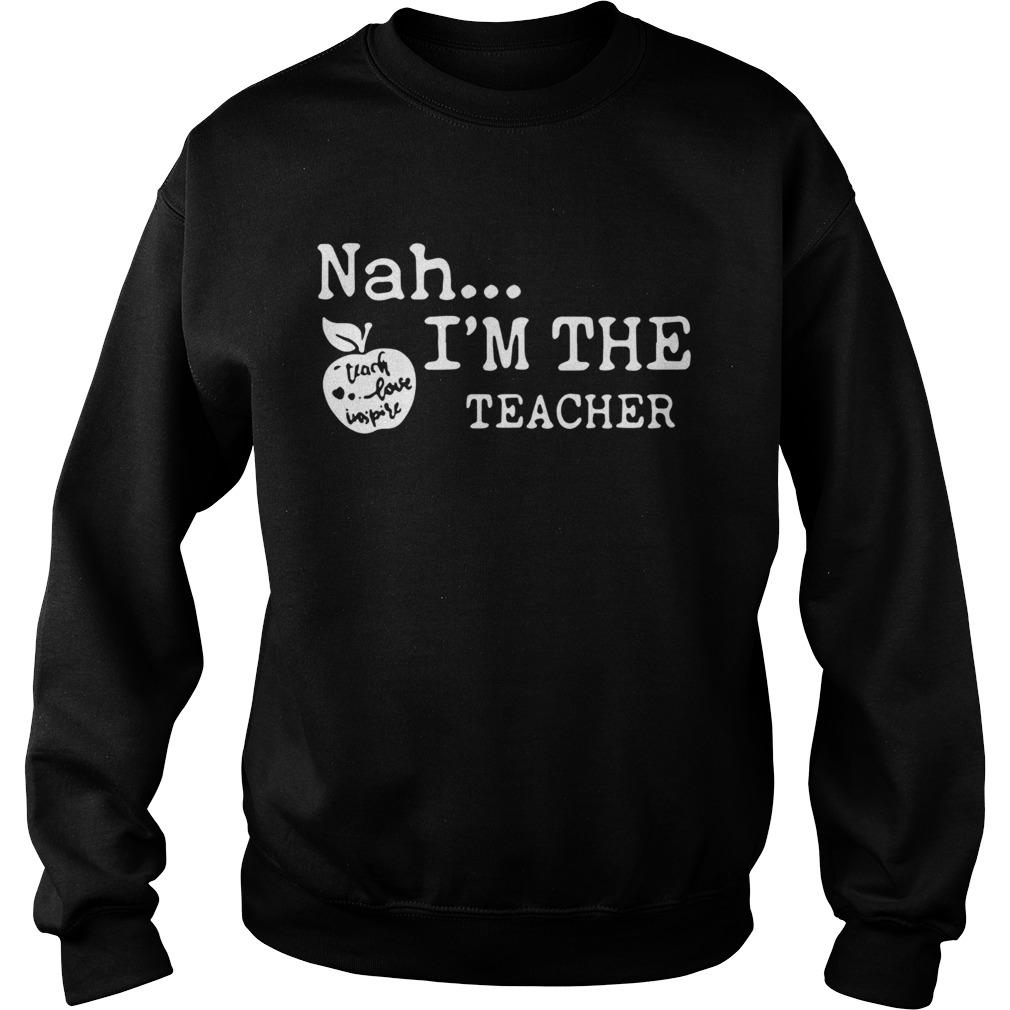 Nah Im The Teacher  Sweatshirt